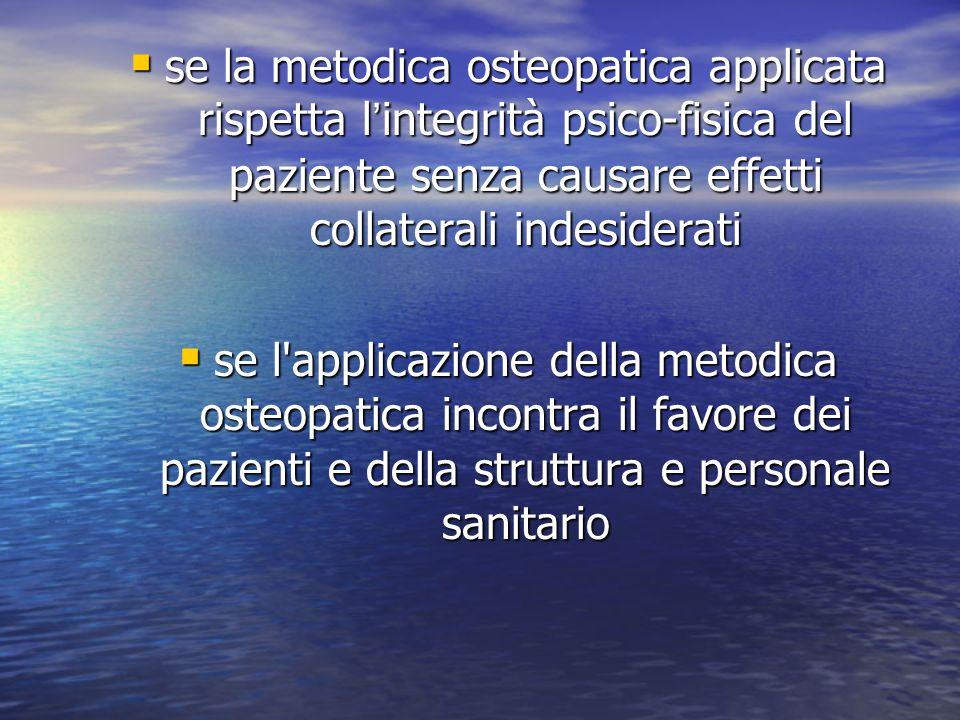 se la metodica osteopatica applicata rispetta lintegrità psico-fisica del paziente senza causare effetti collaterali indesiderati se la metodica osteo