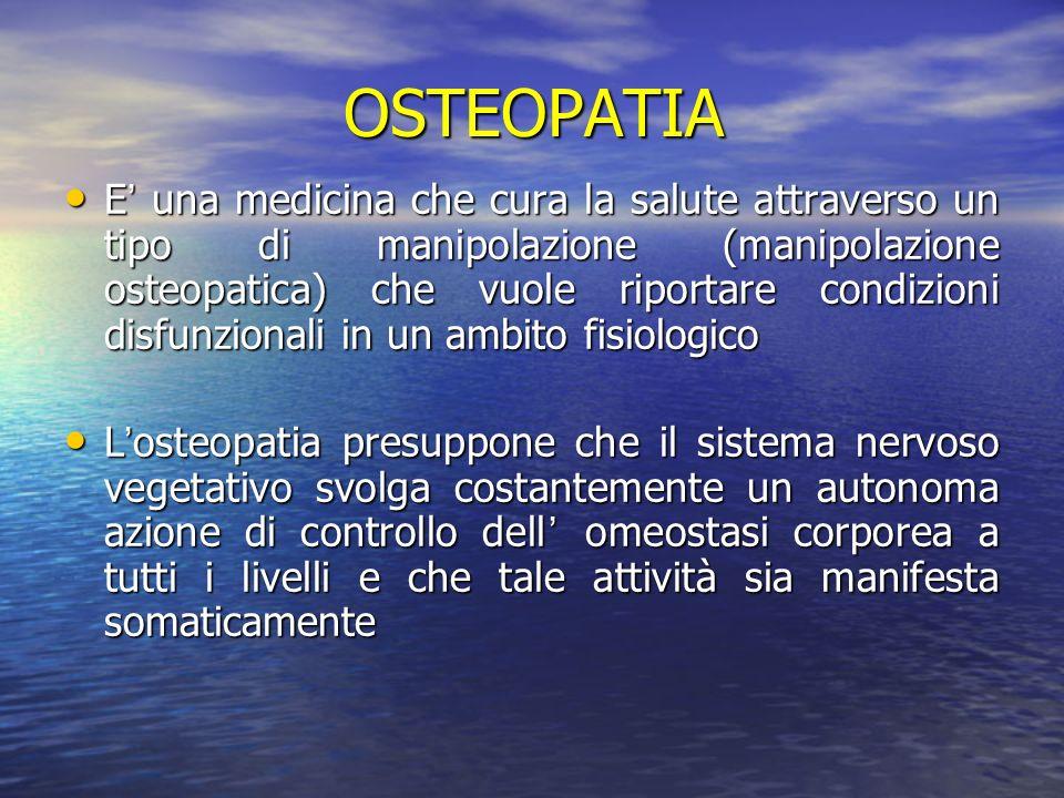 OSTEOPATIA E una medicina che cura la salute attraverso un tipo di manipolazione (manipolazione osteopatica) che vuole riportare condizioni disfunzion