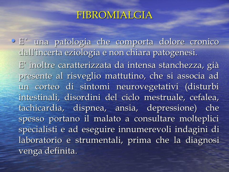 FIBROMIALGIA E una patologia che comporta dolore cronico dallincerta eziologia e non chiara patogenesi. E una patologia che comporta dolore cronico da