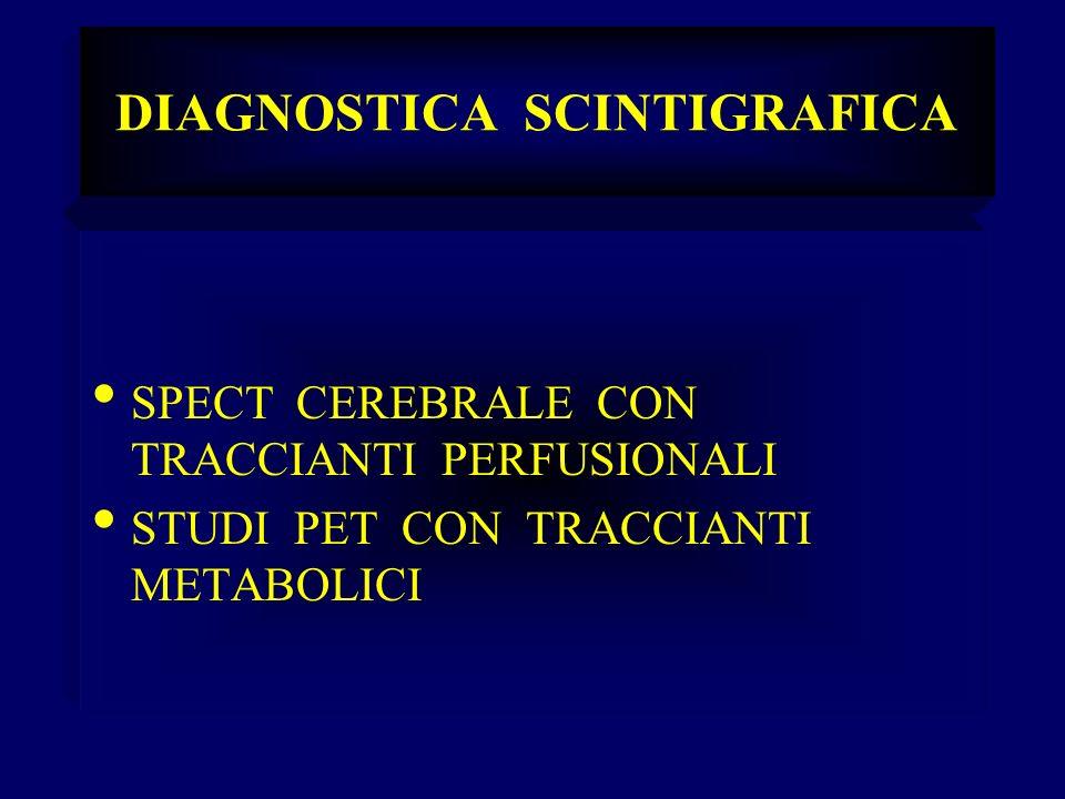 DIAGNOSTICA SCINTIGRAFICA SPECT CEREBRALE CON TRACCIANTI PERFUSIONALI STUDI PET CON TRACCIANTI METABOLICI