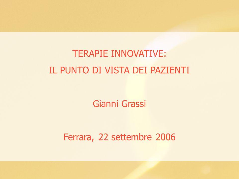 TERAPIE INNOVATIVE: IL PUNTO DI VISTA DEI PAZIENTI Gianni Grassi Ferrara, 22 settembre 2006