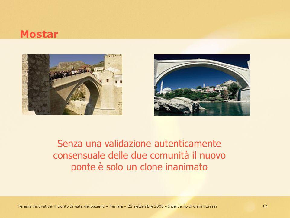 17 Terapie innovative: il punto di vista dei pazienti – Ferrara – 22 settembre 2006 – Intervento di Gianni Grassi Mostar Senza una validazione autenti