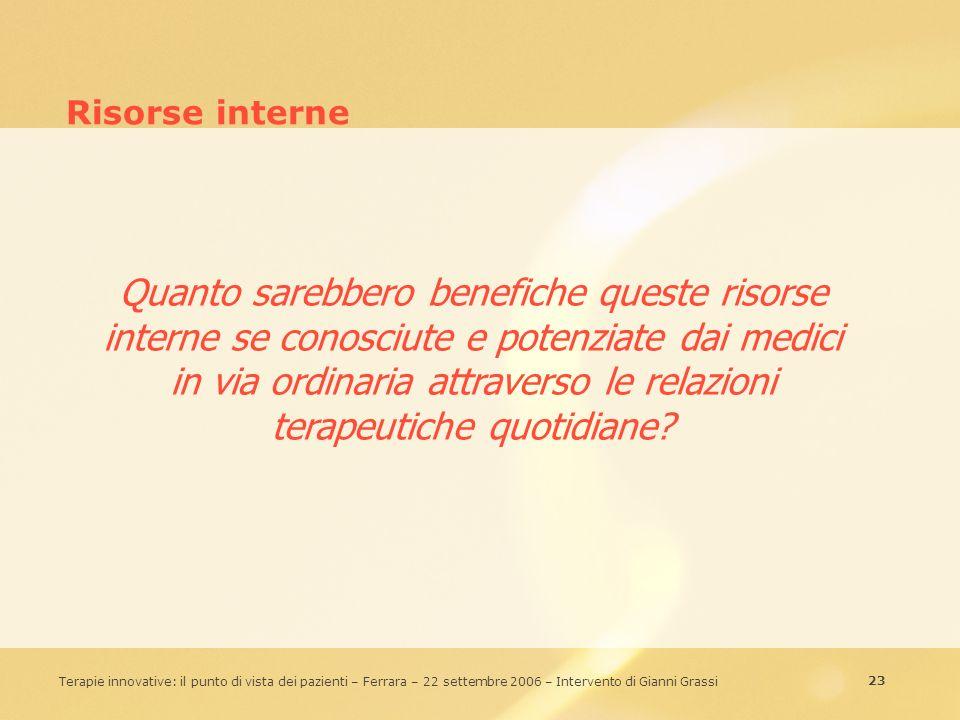 23 Terapie innovative: il punto di vista dei pazienti – Ferrara – 22 settembre 2006 – Intervento di Gianni Grassi Risorse interne Quanto sarebbero ben