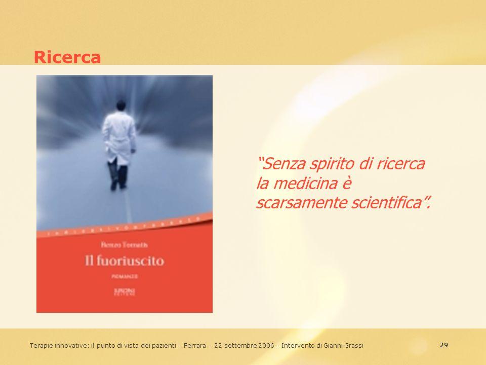 29 Terapie innovative: il punto di vista dei pazienti – Ferrara – 22 settembre 2006 – Intervento di Gianni Grassi Ricerca Senza spirito di ricerca la