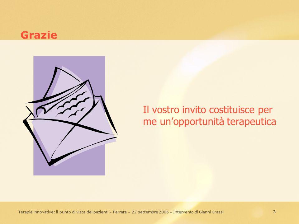 34 Terapie innovative: il punto di vista dei pazienti – Ferrara – 22 settembre 2006 – Intervento di Gianni Grassi Buon lavoro Hospice ANTEA Roma (www.anteahospice.org) info@giannigrassi.it www.giannigrassi.it