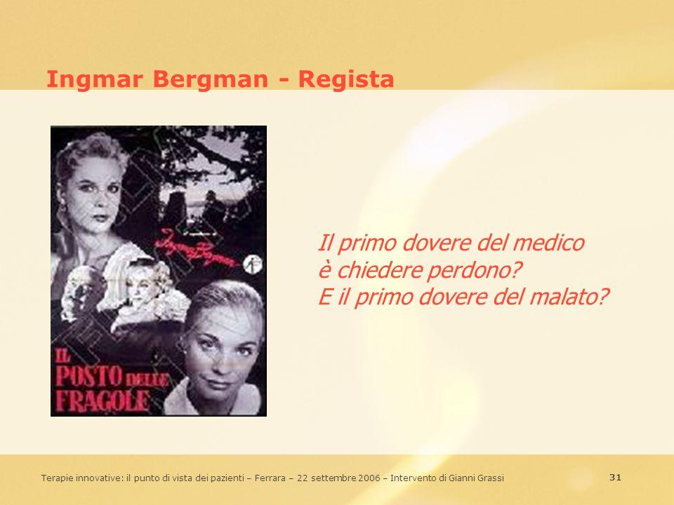 31 Terapie innovative: il punto di vista dei pazienti – Ferrara – 22 settembre 2006 – Intervento di Gianni Grassi Ingmar Bergman - Regista Il primo do