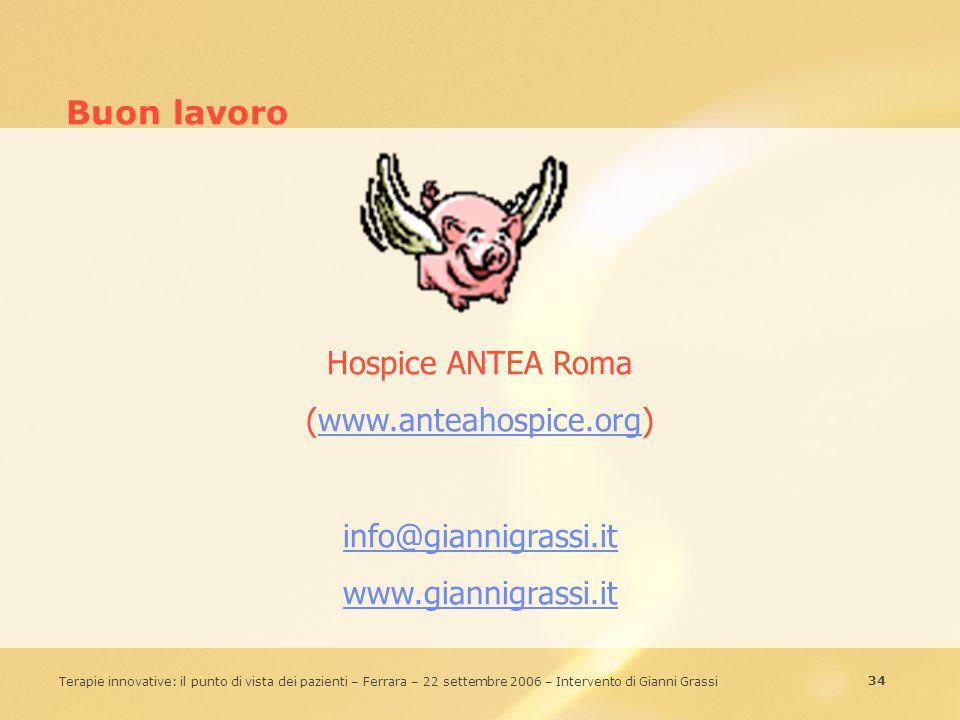 34 Terapie innovative: il punto di vista dei pazienti – Ferrara – 22 settembre 2006 – Intervento di Gianni Grassi Buon lavoro Hospice ANTEA Roma (www.