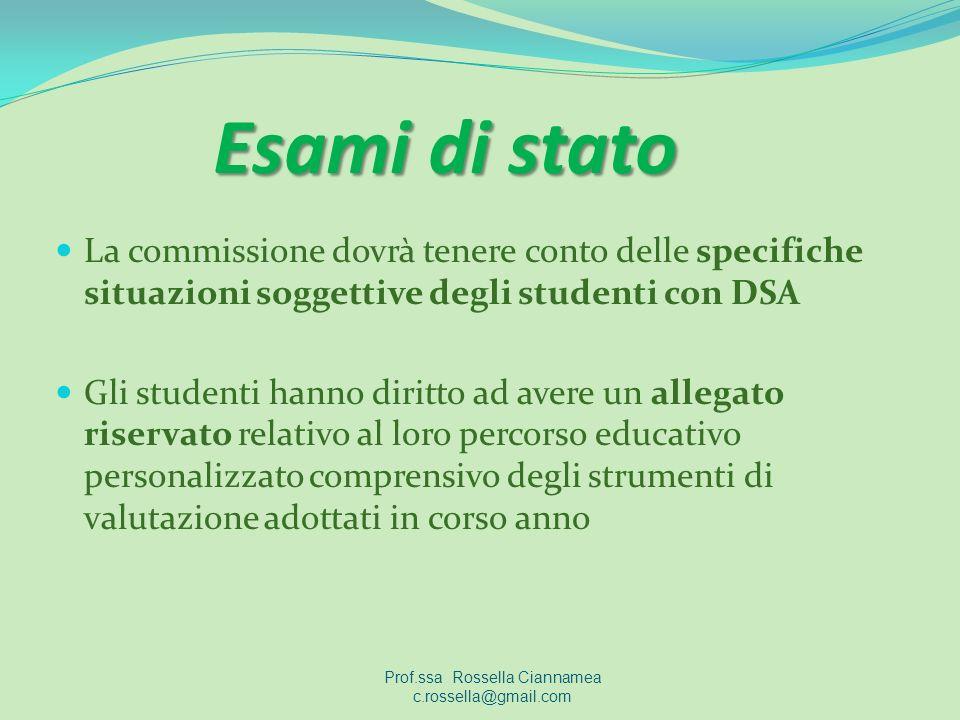Esami di stato La commissione dovrà tenere conto delle specifiche situazioni soggettive degli studenti con DSA Gli studenti hanno diritto ad avere un