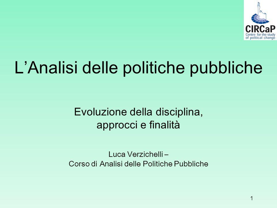LAnalisi delle politiche pubbliche Evoluzione della disciplina, approcci e finalità Luca Verzichelli – Corso di Analisi delle Politiche Pubbliche 1