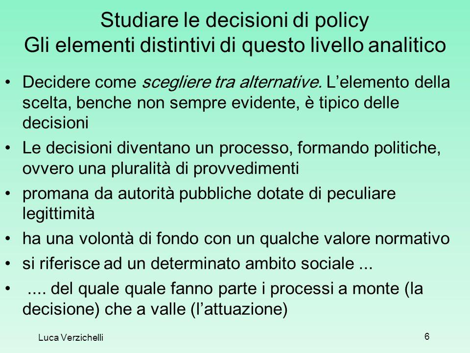 6 Studiare le decisioni di policy Gli elementi distintivi di questo livello analitico Decidere come scegliere tra alternative. Lelemento della scelta,
