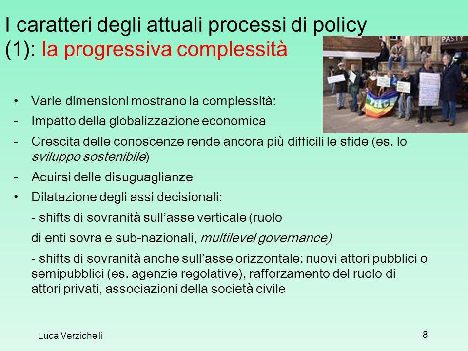I caratteri degli attuali processi di policy (1): la progressiva complessità Varie dimensioni mostrano la complessità: -Impatto della globalizzazione economica -Crescita delle conoscenze rende ancora più difficili le sfide (es.