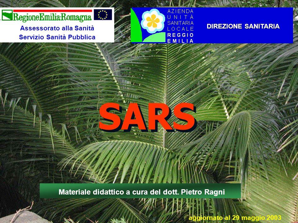 SARS DIREZIONE SANITARIA DIREZIONE SANITARIA Materiale didattico a cura del dott. Pietro Ragni Assessorato alla Sanità Servizio Sanità Pubblica aggior
