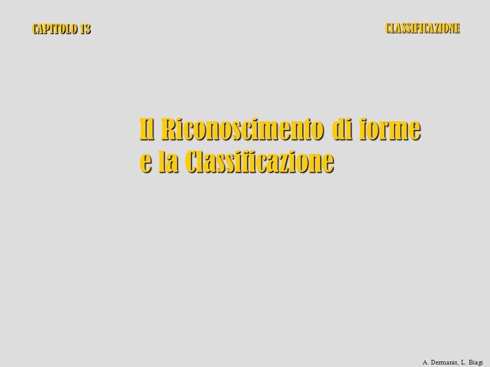 CAPITOLO 13 Il Riconoscimento di forme e la Classificazione CLASSIFICAZIONE A. Dermanis, L. Biagi