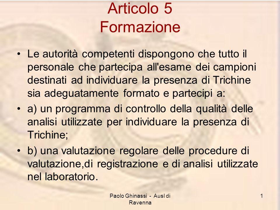 Paolo Ghinassi - Ausl di Ravenna 1 Articolo 5 Formazione Le autorità competenti dispongono che tutto il personale che partecipa all'esame dei campioni