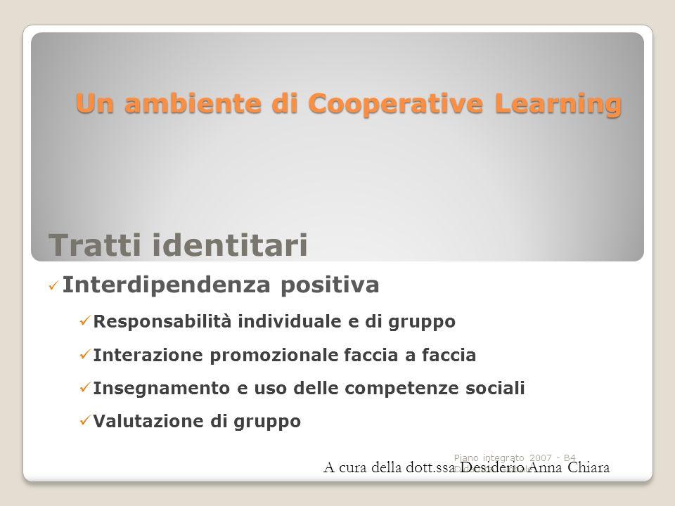Piano integrato 2007 - B4 Didattica Globale Un ambiente di Cooperative Learning Tratti identitari Interdipendenza positiva Responsabilità individuale