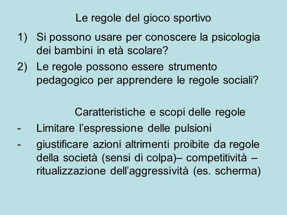 Le regole del gioco sportivo 1)Si possono usare per conoscere la psicologia dei bambini in età scolare.