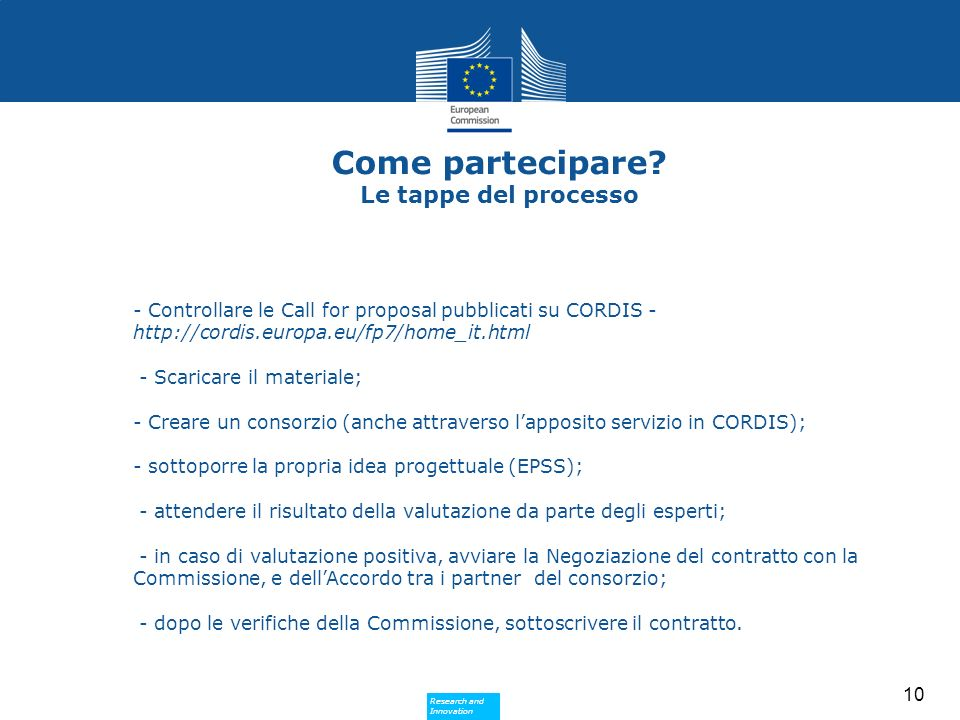 Research and Innovation Research and Innovation 10 - Controllare le Call for proposal pubblicati su CORDIS - http://cordis.europa.eu/fp7/home_it.html