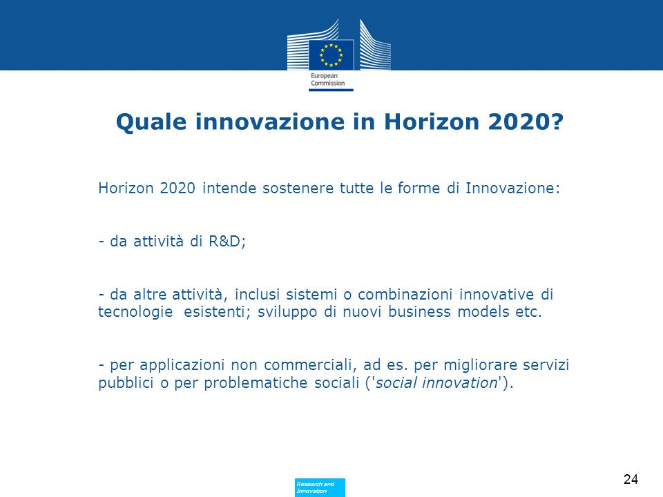 Research and Innovation Research and Innovation 24 Quale innovazione in Horizon 2020.