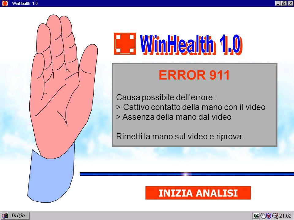 21:04 WinHealth 1.0 ERROR 911 Causa possibile dellerrore : > Cattivo contatto della mano con il video > Assenza della mano dal video Rimetti la mano sul video e riprova.