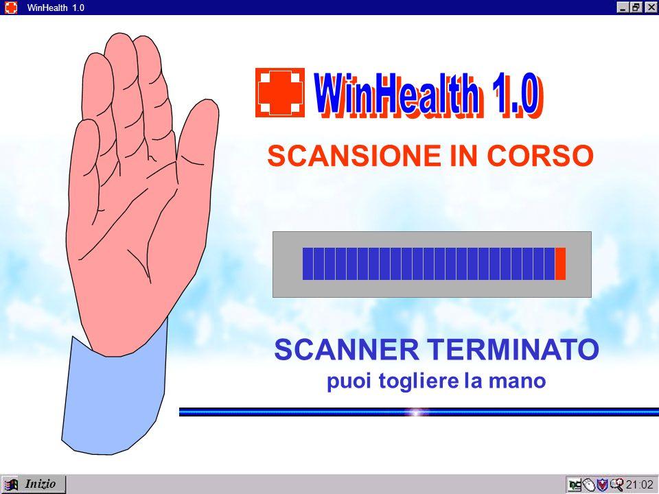 21:04 WinHealth 1.0 SCANSIONE IN CORSO SCANNER TERMINATO puoi togliere la mano Inizio