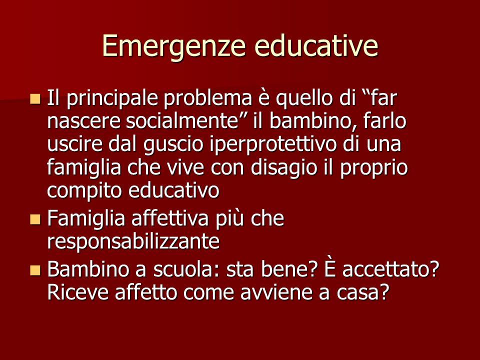 Emergenze educative Il principale problema è quello di far nascere socialmente il bambino, farlo uscire dal guscio iperprotettivo di una famiglia che