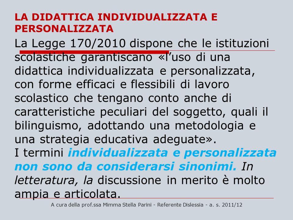 LA DIDATTICA INDIVIDUALIZZATA E PERSONALIZZATA La Legge 170/2010 dispone che le istituzioni scolastiche garantiscano «luso di una didattica individual