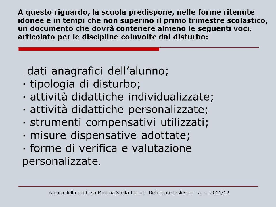 A cura della prof.ssa Mimma Stella Parini - Referente Dislessia - a. s. 2011/12 A questo riguardo, la scuola predispone, nelle forme ritenute idonee e