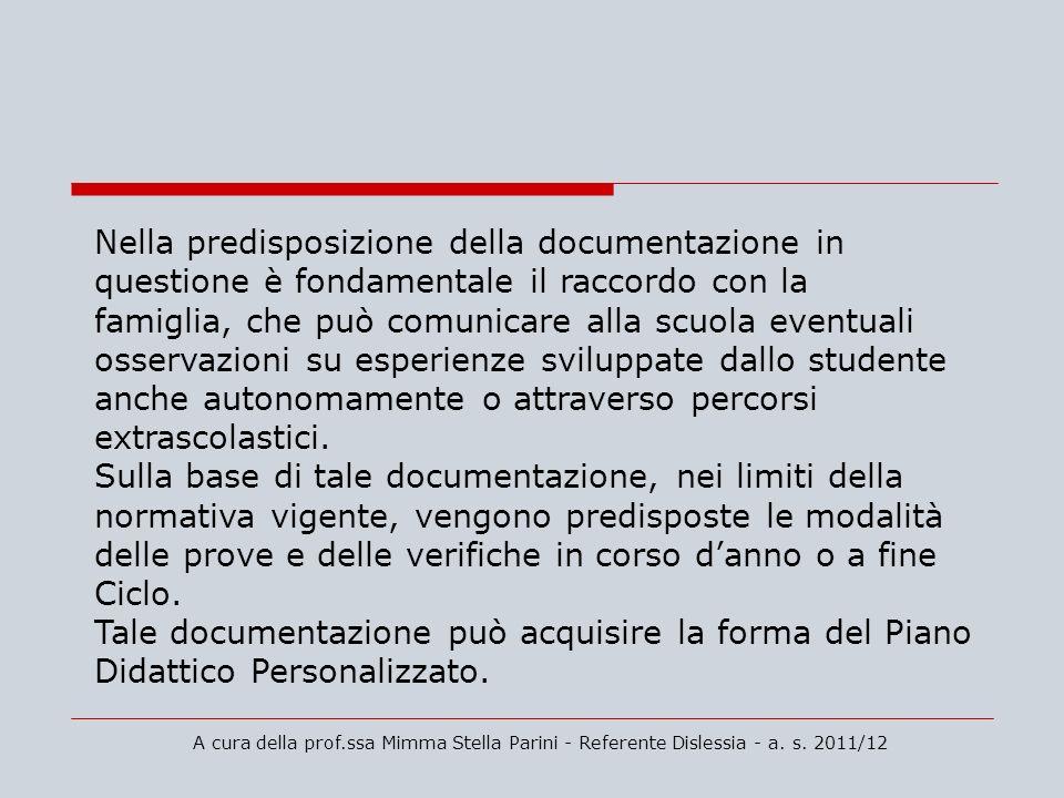 A cura della prof.ssa Mimma Stella Parini - Referente Dislessia - a. s. 2011/12 Nella predisposizione della documentazione in questione è fondamentale