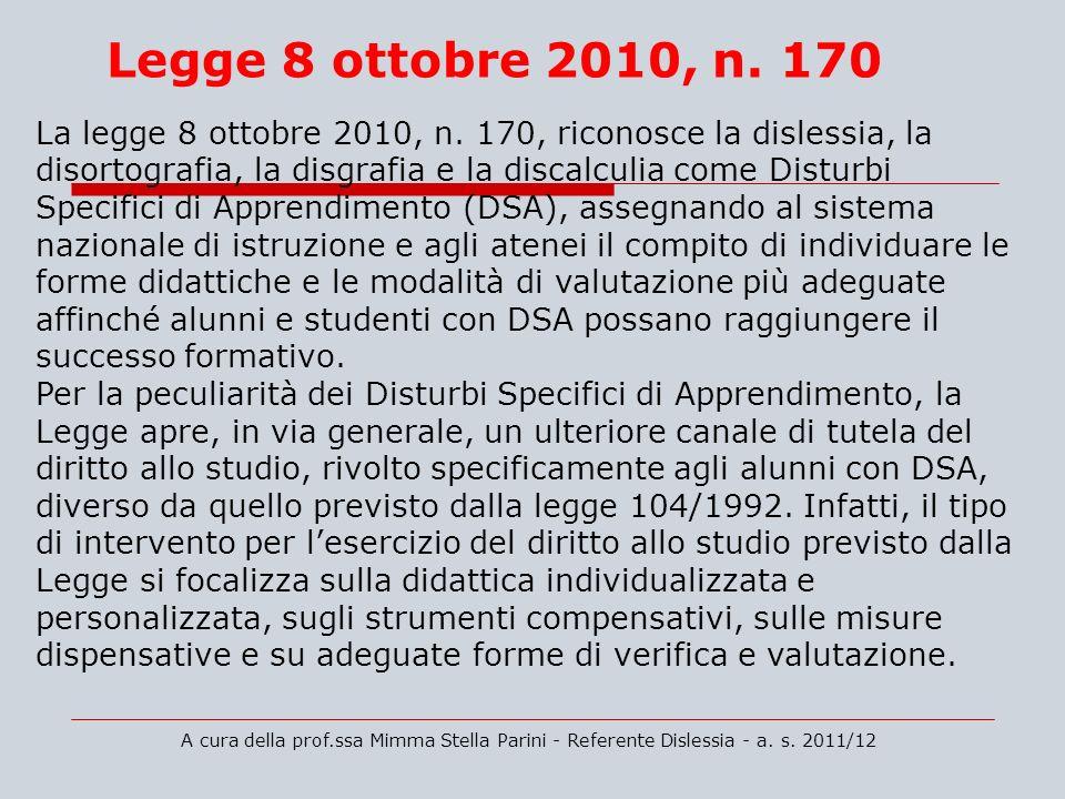 La legge 8 ottobre 2010, n. 170, riconosce la dislessia, la disortografia, la disgrafia e la discalculia come Disturbi Specifici di Apprendimento (DSA