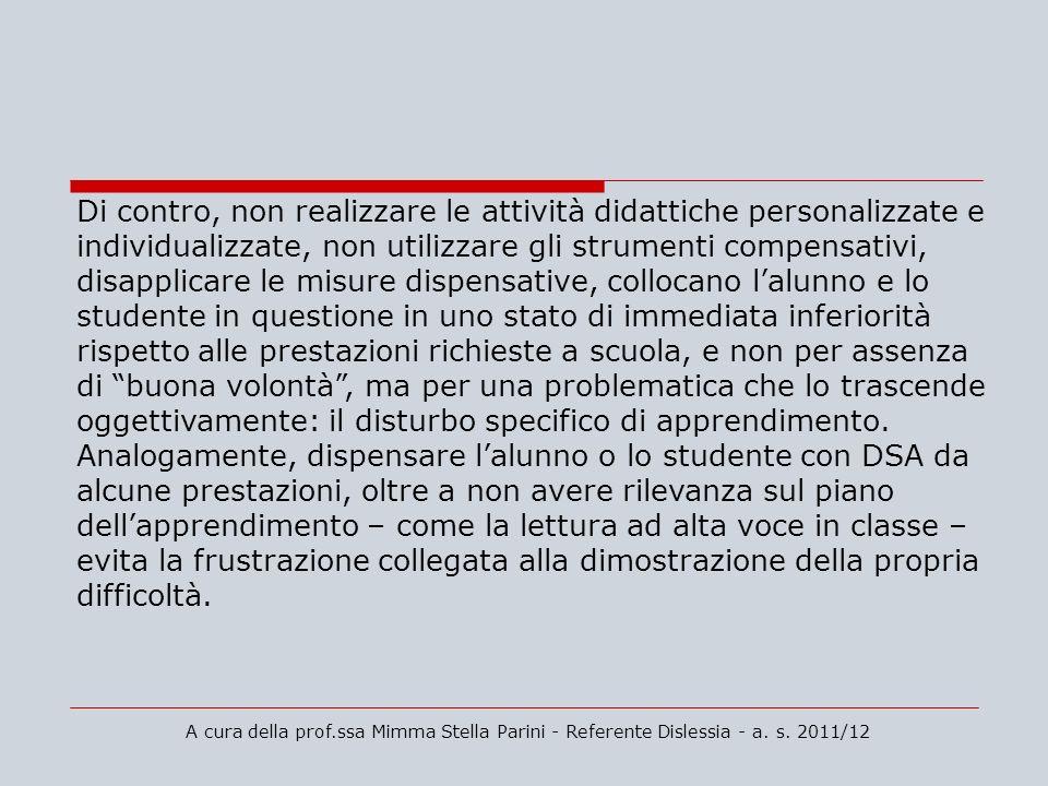 A cura della prof.ssa Mimma Stella Parini - Referente Dislessia - a. s. 2011/12 Di contro, non realizzare le attività didattiche personalizzate e indi