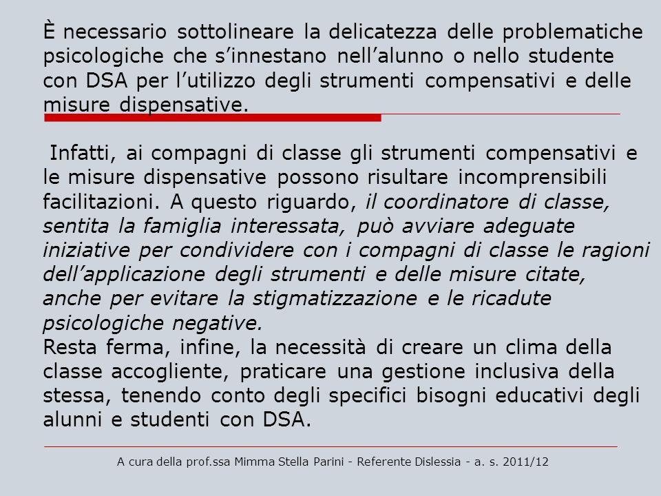 A cura della prof.ssa Mimma Stella Parini - Referente Dislessia - a. s. 2011/12 È necessario sottolineare la delicatezza delle problematiche psicologi