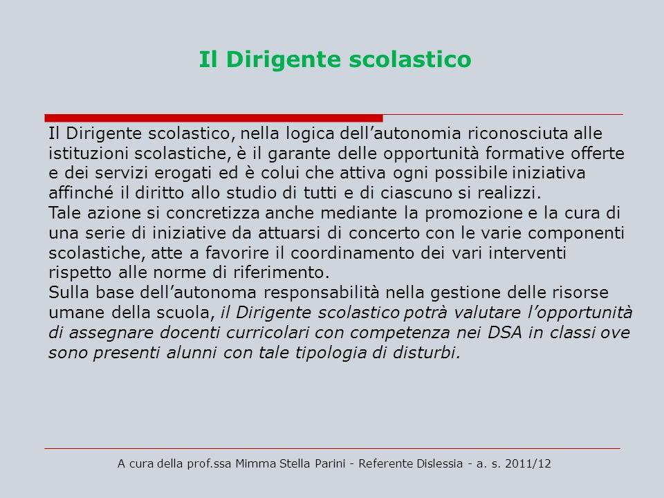 A cura della prof.ssa Mimma Stella Parini - Referente Dislessia - a. s. 2011/12 Il Dirigente scolastico Il Dirigente scolastico, nella logica dellauto