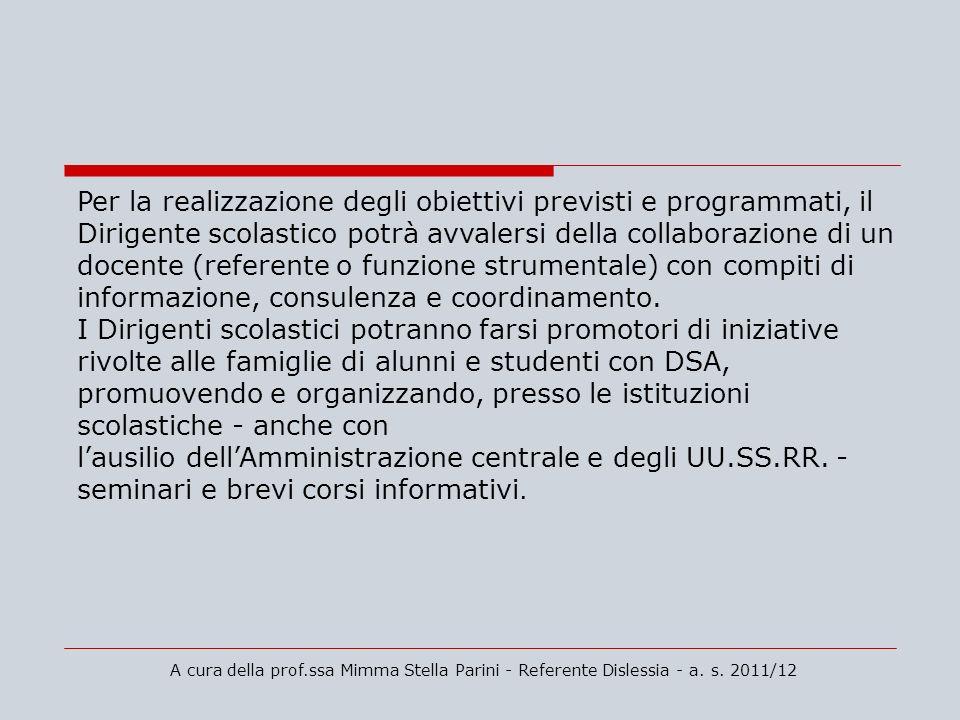 A cura della prof.ssa Mimma Stella Parini - Referente Dislessia - a. s. 2011/12 Per la realizzazione degli obiettivi previsti e programmati, il Dirige
