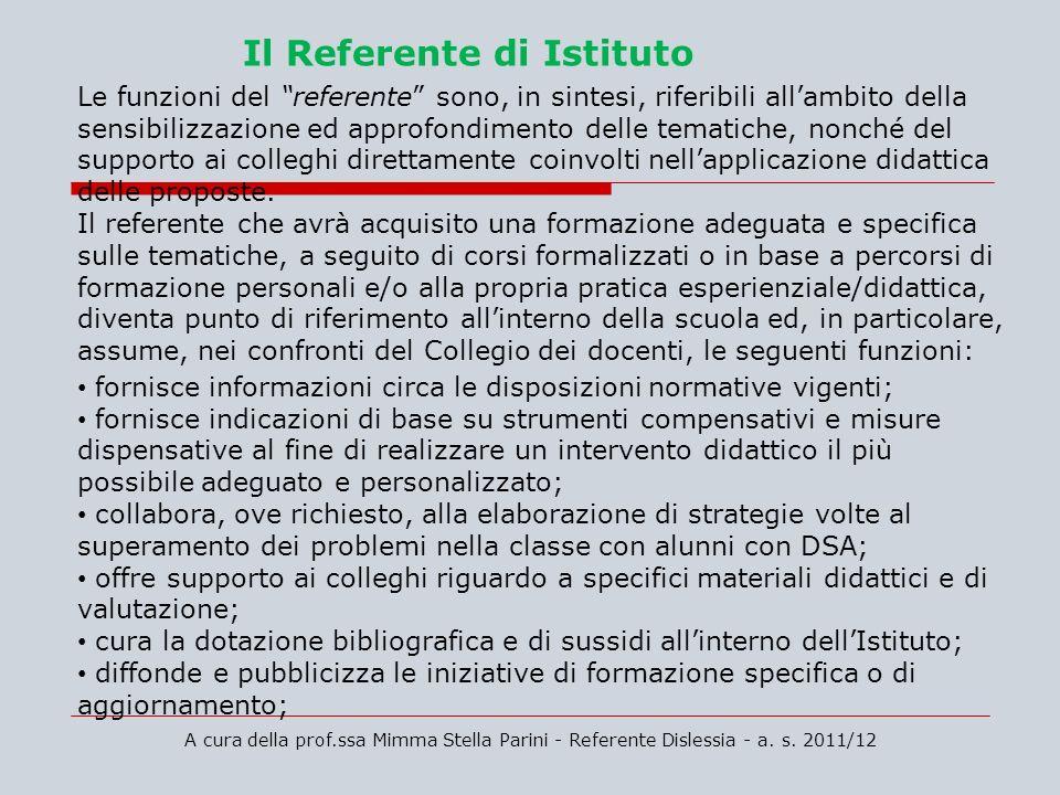 A cura della prof.ssa Mimma Stella Parini - Referente Dislessia - a. s. 2011/12 Il Referente di Istituto Le funzioni del referente sono, in sintesi, r