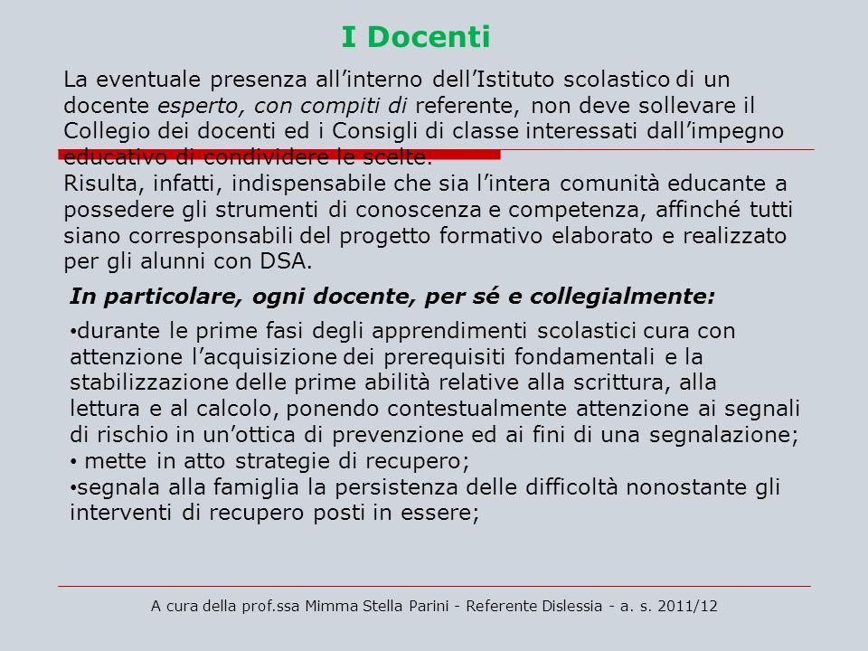 A cura della prof.ssa Mimma Stella Parini - Referente Dislessia - a. s. 2011/12 I Docenti La eventuale presenza allinterno dellIstituto scolastico di