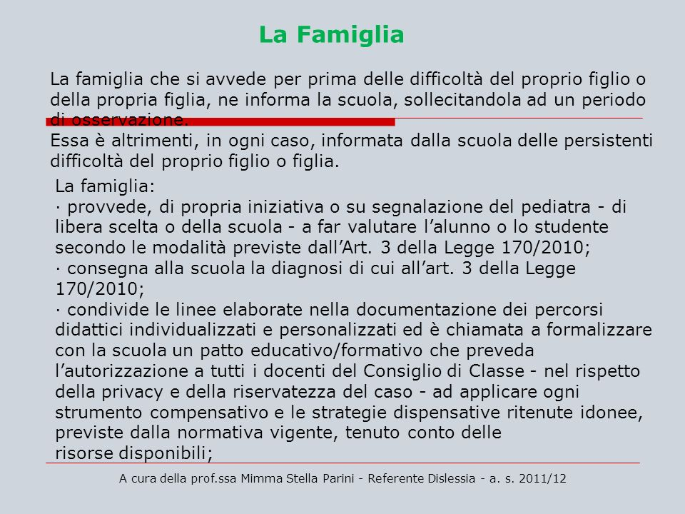 A cura della prof.ssa Mimma Stella Parini - Referente Dislessia - a. s. 2011/12 La Famiglia La famiglia che si avvede per prima delle difficoltà del p