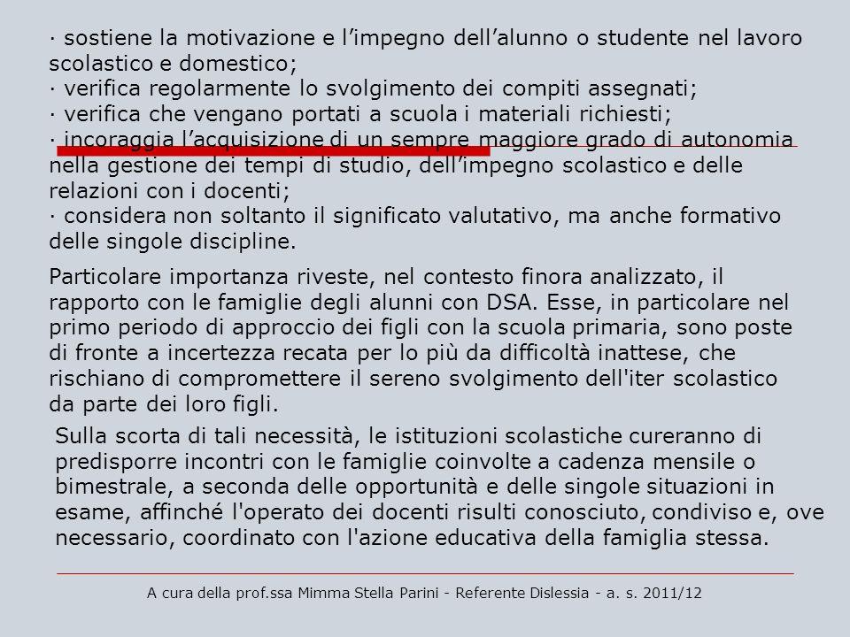 A cura della prof.ssa Mimma Stella Parini - Referente Dislessia - a. s. 2011/12 · sostiene la motivazione e limpegno dellalunno o studente nel lavoro