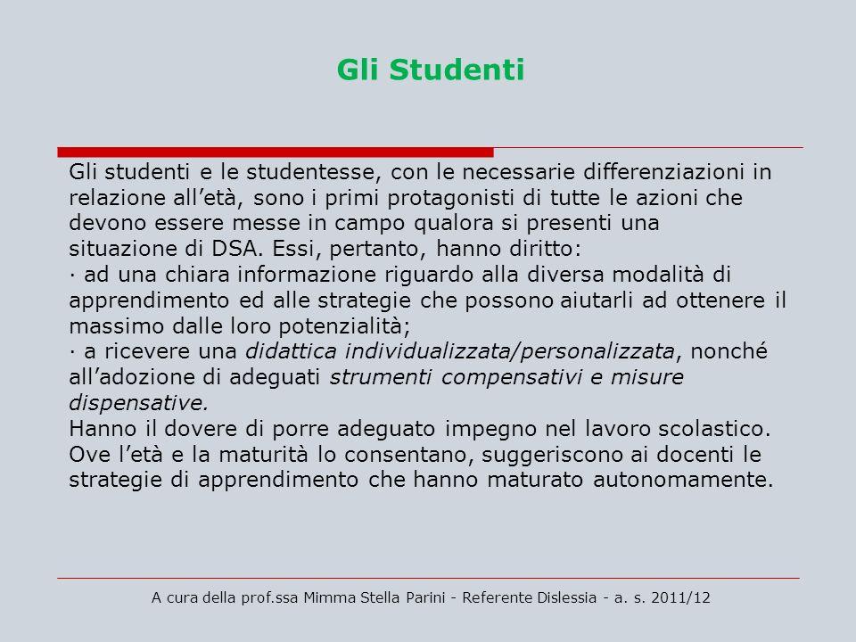 A cura della prof.ssa Mimma Stella Parini - Referente Dislessia - a. s. 2011/12 Gli Studenti Gli studenti e le studentesse, con le necessarie differen