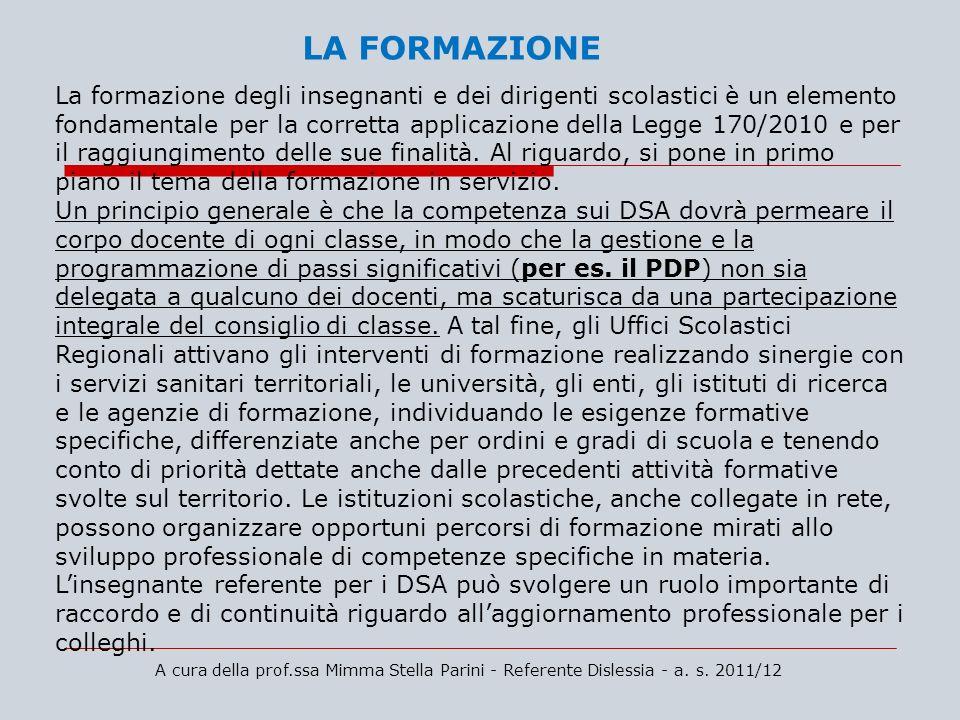 A cura della prof.ssa Mimma Stella Parini - Referente Dislessia - a. s. 2011/12 LA FORMAZIONE La formazione degli insegnanti e dei dirigenti scolastic