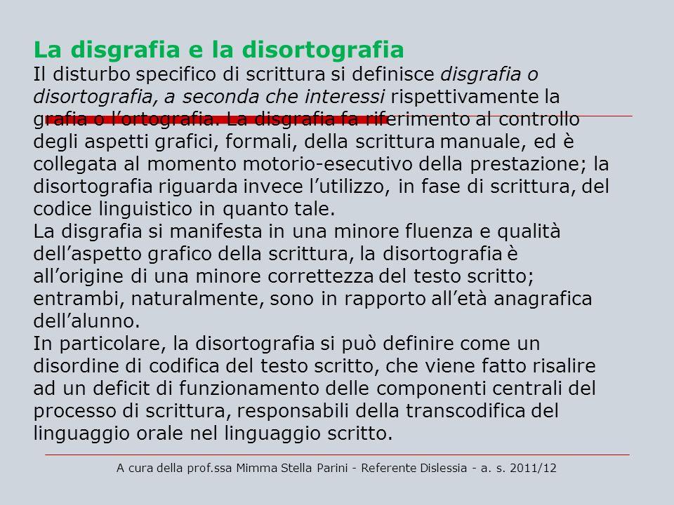 La disgrafia e la disortografia Il disturbo specifico di scrittura si definisce disgrafia o disortografia, a seconda che interessi rispettivamente la