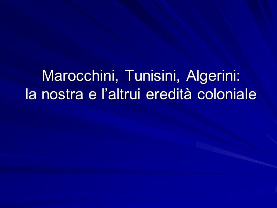 Marocchini, Tunisini, Algerini: la nostra e laltrui eredità coloniale