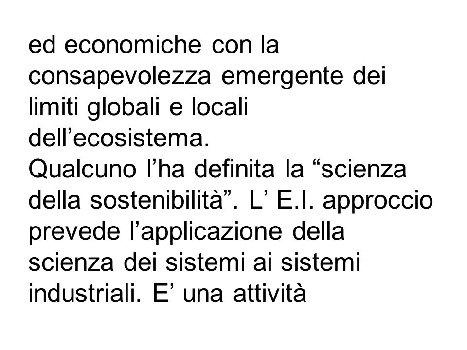 ed economiche con la consapevolezza emergente dei limiti globali e locali dellecosistema. Qualcuno lha definita la scienza della sostenibilità. L E.I.
