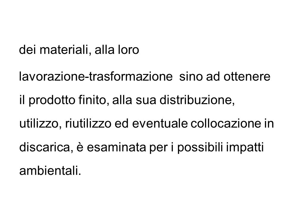 dei materiali, alla loro lavorazione-trasformazione sino ad ottenere il prodotto finito, alla sua distribuzione, utilizzo, riutilizzo ed eventuale col