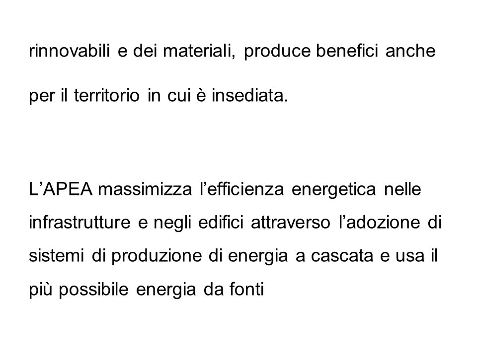 rinnovabili e dei materiali, produce benefici anche per il territorio in cui è insediata. LAPEA massimizza lefficienza energetica nelle infrastrutture