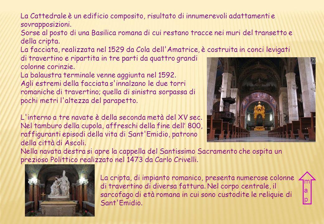 CATTEDRALE DI SANT EMIDIO ST. EMIDIO S CATHEDRAL Nazione Italia Città Ascoli Piceno Periodo VIII - XVI sec. Stile Romanico-Rinascimentale Country Ital