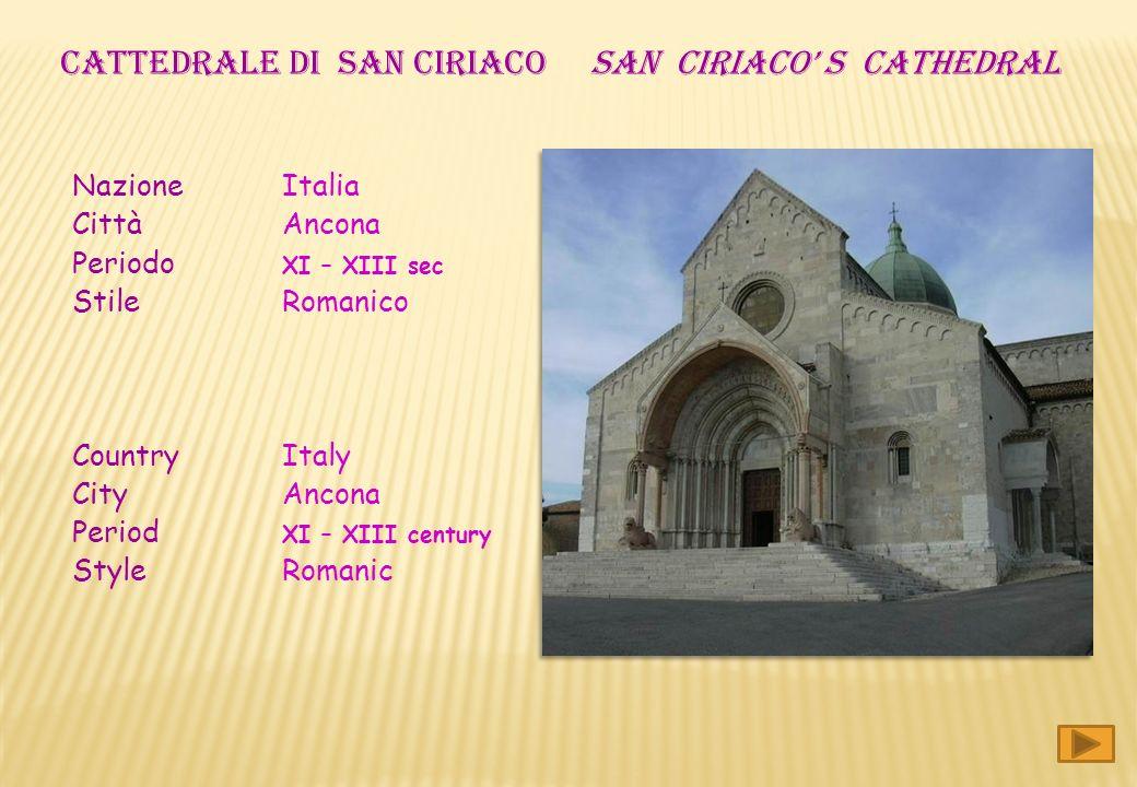 Nazione Italia Città Ancona Periodo XI – XIII sec Stile Romanico Country Italy City Ancona Period XI – XIII century Style Romanic CATTEDRALE DI san ciriaco San ciriaco s CATHEDRAL
