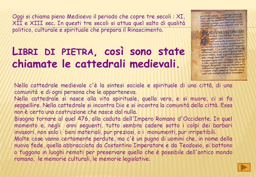Oggi si chiama pieno Medioevo il periodo che copre tre secoli : XI, XII e XIII sec.
