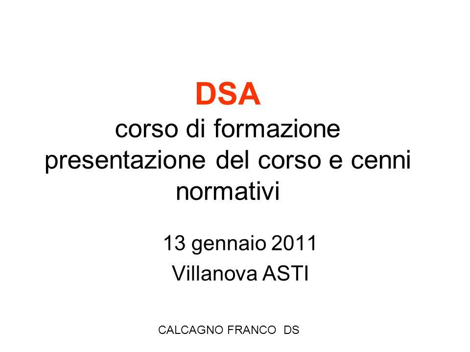 CALCAGNO FRANCO DS DSA corso di formazione presentazione del corso e cenni normativi 13 gennaio 2011 Villanova ASTI