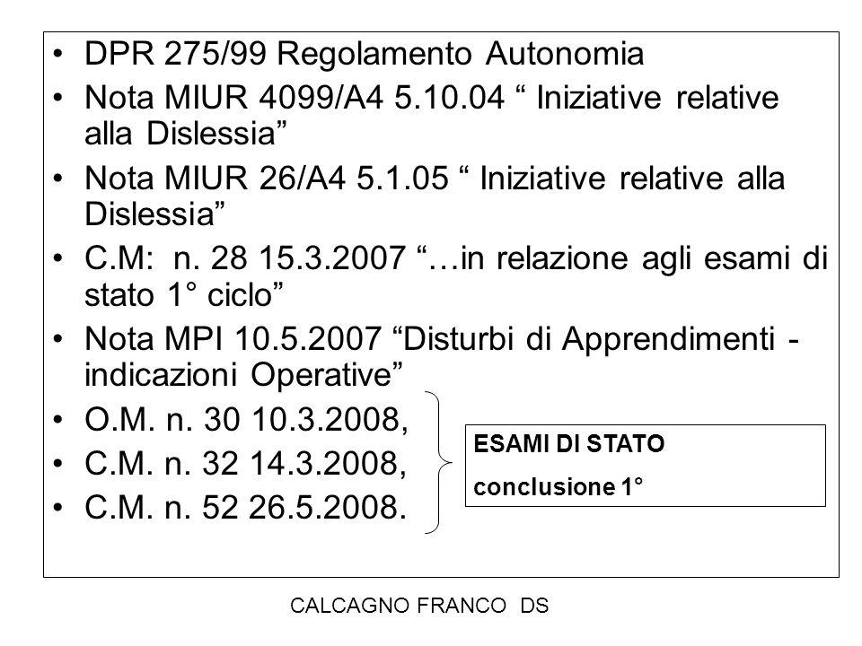 CALCAGNO FRANCO DS DPR 275/99 Regolamento Autonomia Nota MIUR 4099/A4 5.10.04 Iniziative relative alla Dislessia Nota MIUR 26/A4 5.1.05 Iniziative rel