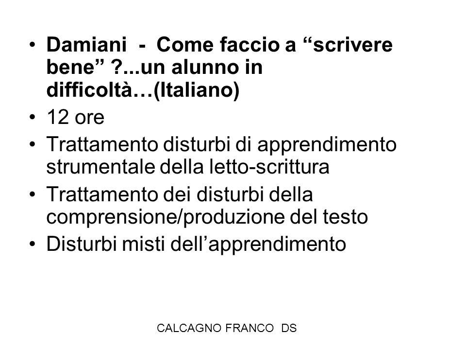 CALCAGNO FRANCO DS Damiani - Come faccio a scrivere bene ?...un alunno in difficoltà…(Italiano) 12 ore Trattamento disturbi di apprendimento strumenta
